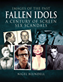 Fallen Idols: A Century of Screen Sex Scandals (Images of the Past)