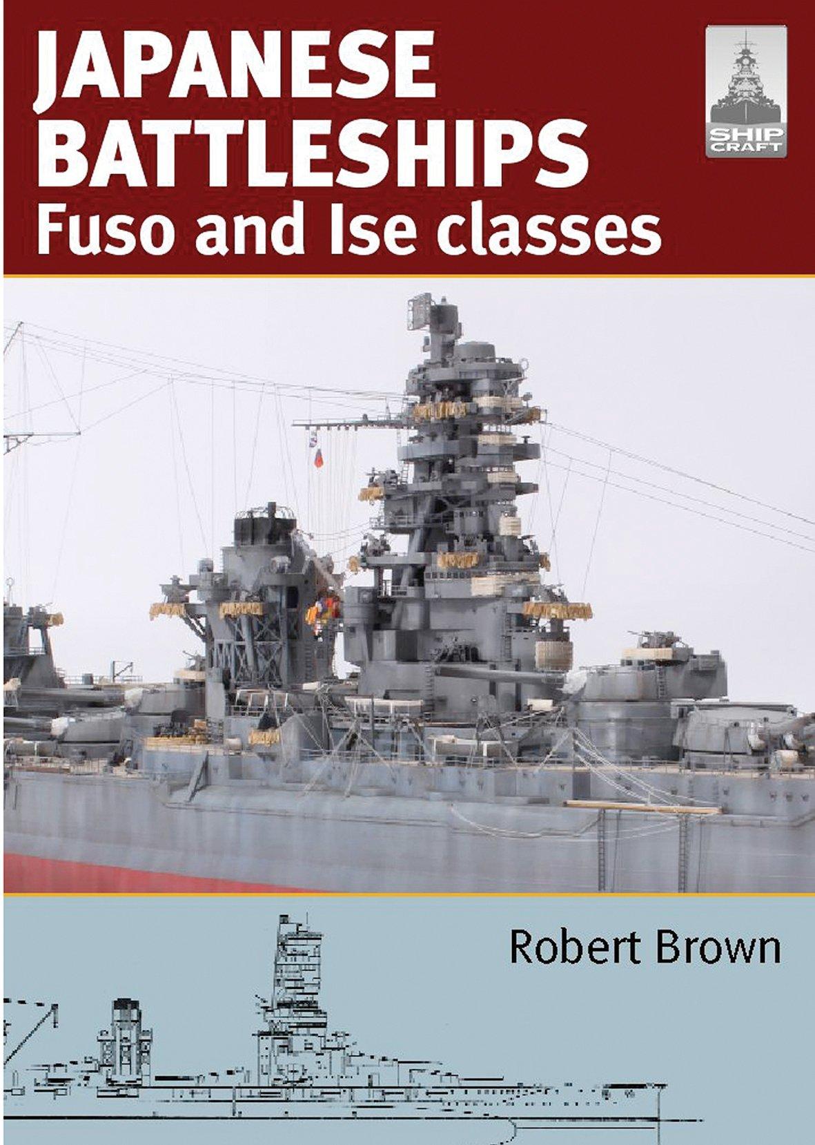 Japanese Battleships: Fuso & Ise Classes (ShipCraft Series)