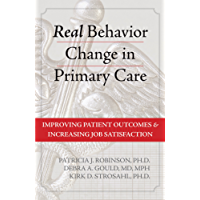 Real Behavior Change in Primary Care: Improving Patient Outcomes and Increasing Job Satisfaction (English Edition)