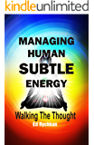 Managing Human Subtle Energy - Walking the Thought (Managing Human Sublte Energy Book 1) (English Edition)