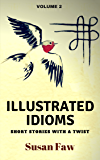 Illustrated Idioms Volume 2 (Short Stories With A Twist): Inspired Story Prompts