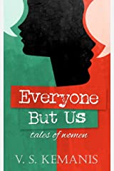 Everyone But Us, tales of women Kindle Edition