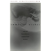 Immortal Wishes: Labor and Transcendence on a Japanese Sacred Mountain (English Edition)