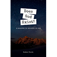 Does God Exist?: 8 Reasons to Believe in God (Questions Book 1) (English Edition)