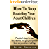 How To Stop Enabling Your Adult Children: Practical steps to use boundaries and get your power back as you stop enabling (Empowering Change Book 1)