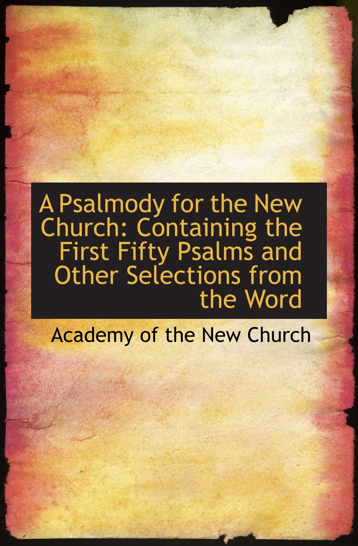 Read Online A Psalmody for the New Church: Containing the First Fifty Psalms and Other Selections from the Word pdf