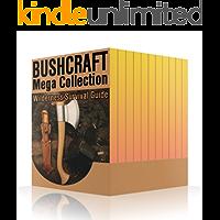 Bushcraft Mega Collection: Wilderness Survival Guide: (Wilderness Survival, How to Survive in the Wilderness, Prepping)