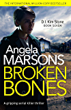 Broken Bones: A gripping serial killer thriller (Detective Kim Stone Crime Thriller Series Book 7)