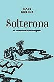 Solterona: La construcción de una vida propia (Ensayo general)