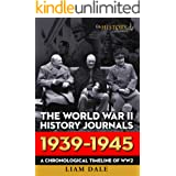 THE WORLD WAR II HISTORY JOURNALS; 1939 - 1945: A chronological timeline for WW2