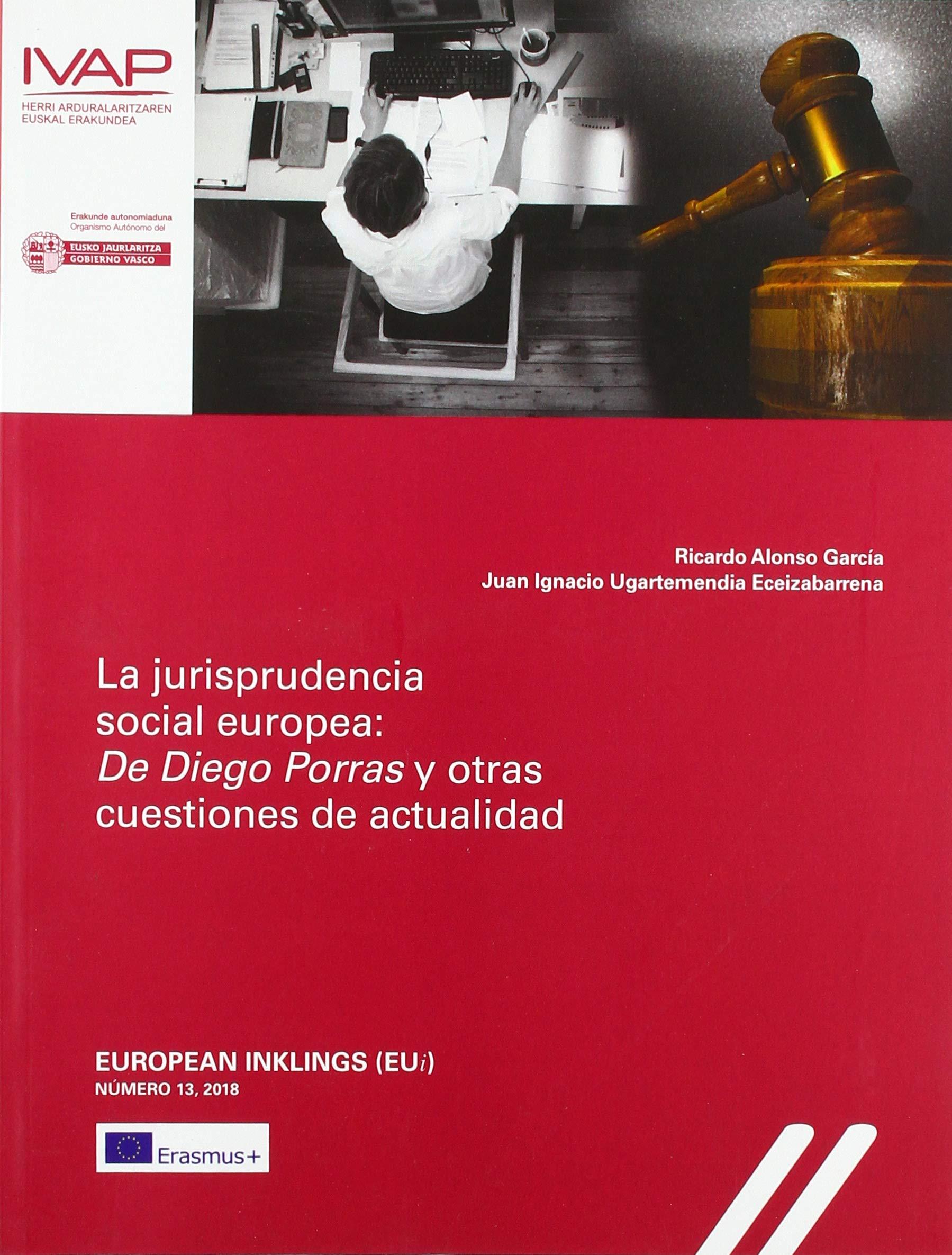 La jurisprudencia social europea: De Diego Porras y otras cuestiones de actualidad: Amazon.es: Ricardo Alonso García, Juan Ignacio Ugartemendia ...