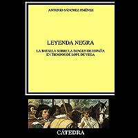 Leyenda negra: La batalla sobre la imagen de España en tiempos de Lope de Vega (Crítica y estudios literarios)