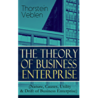 THE THEORY OF BUSINESS ENTERPRISE (Nature, Causes, Utility & Drift of Business Enterprise): A Political Economy Book (English Edition)