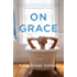 On Grace: A Novel