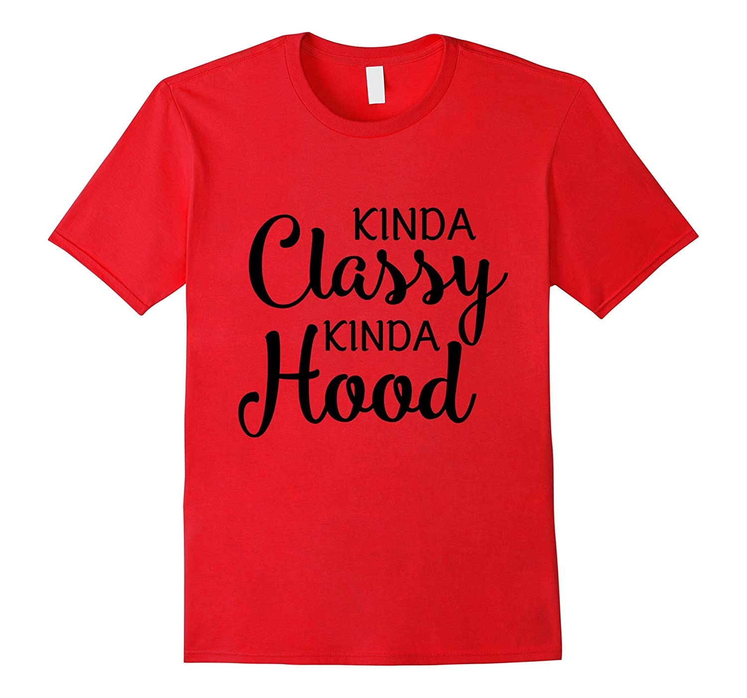 Funny Women Quote Kinda Classy Kinda Hood T-Shirt-CD