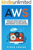 AWS: Amazon Web Services. A Complete Guide from Beginners to Advanced.