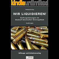 WIR LIQUIDIEREN!: Auftragstötungen im deutsch-deutschen Grenzgebiet