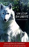 Un Loup En Liberté - Une quête du bonheur à travers le chamanisme