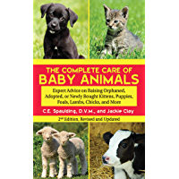 The Complete Care of Baby Animals: Expert Advice on Raising Orphaned, Adopted, or Newly Bought Kittens, Puppies, Foals…