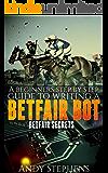 A Beginners Step by Step Guide to Writing a Betfair Bot: Betfair Secrets