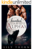 Hunted by the Alphas: Part Six (BBW Werewolf Menage Paranormal Romance)