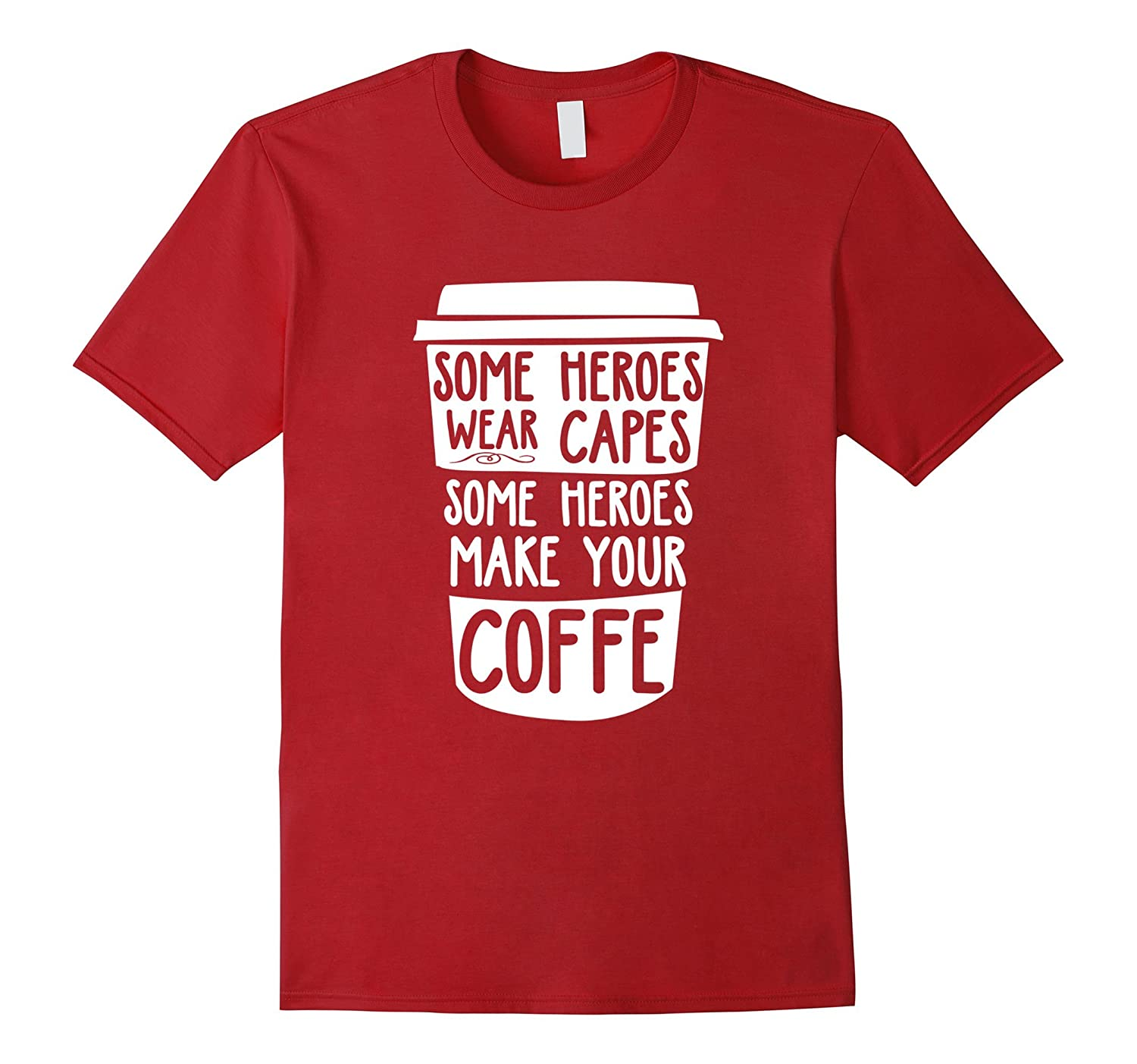 Some Heroes Wear Capes Some Heroes Make Your Coffee T-Shirts-Vaci