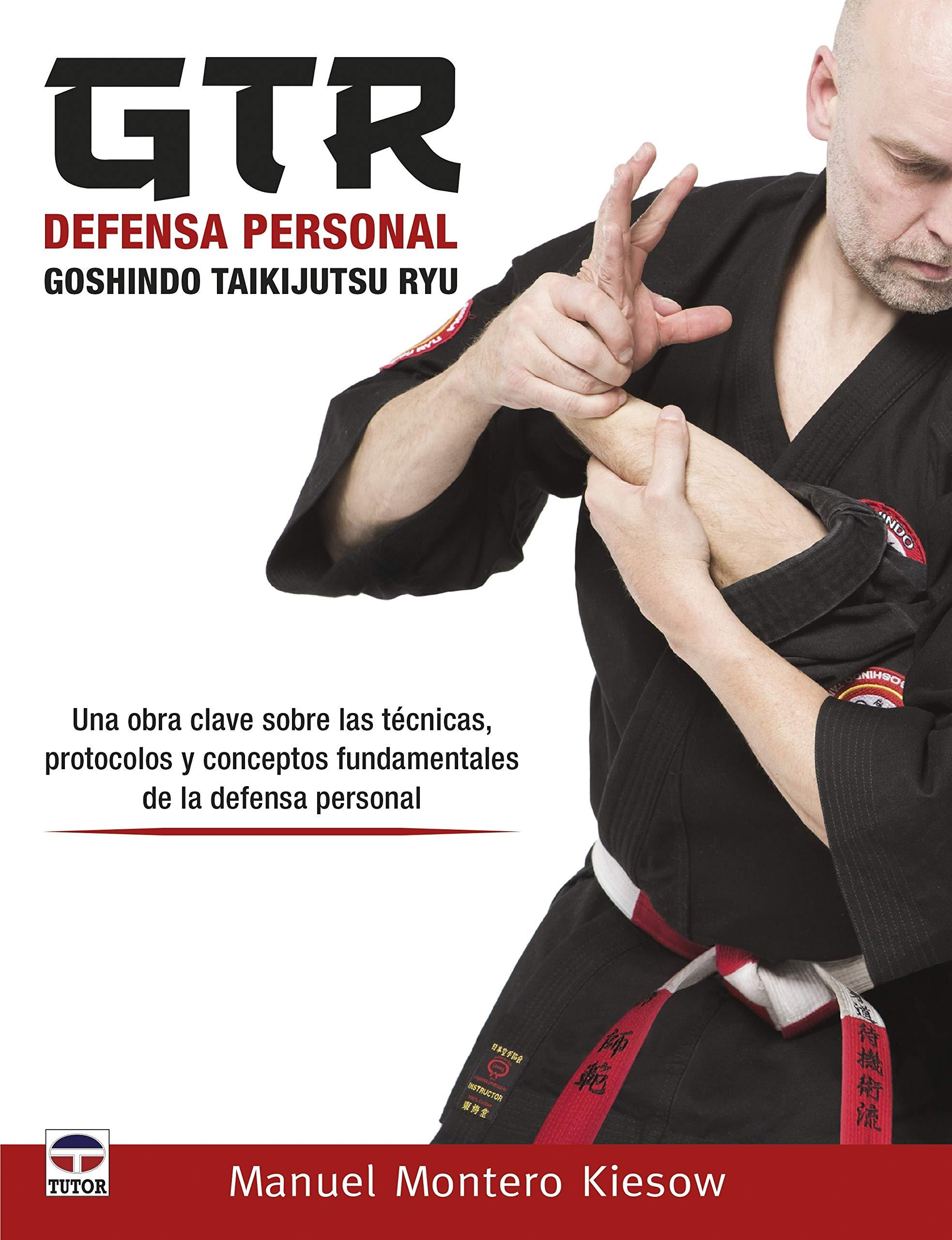 GTR Defensa personal Goshindo Taikijutsu Ryu: Amazon.es: Montero Kiesow, Manuel: Libros