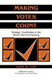 Making Votes Count: Strategic Coordination in the World's Electoral Systems (Political Economy of Institutions and Decisions)