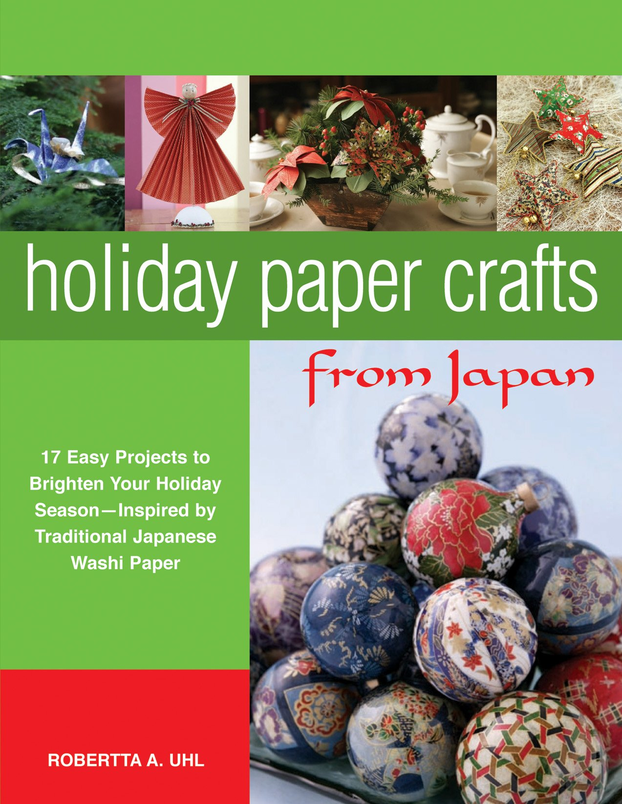 Holiday Paper Crafts from Japan: 17 Easy Projects to Brighten Your Holiday Season - Inspired by Traditional Japanese Washi Paper ebook