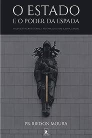 O Estado e o Poder da Espada: Uma Visão Confessional e Reformada sobre a Pena Capital