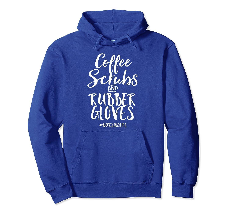 Coffee Scrubs Rubber Gloves Funny Proud Nurse Gift Hoodie-ln