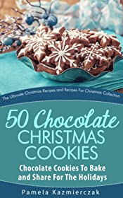 50 Chocolate Christmas Cookies - Chocolate Cookies To Bake and Share For The Holidays (The Ultimate Christmas Recipes and Recipes For Christmas Collection Book 9)