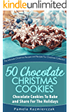 50 Chocolate Christmas Cookies – Chocolate Cookies To Bake and Share For The Holidays (The Ultimate Christmas Recipes and Recipes For Christmas Collection Book 9)