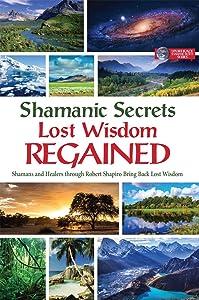Shamanic Secrets of Lost Wisdom Regained