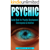 Psychic: Guide Book for Psychic Development, Clairvoyance & Intuition (Psychic, Mind Reading, Psychic Power, Third Eye, Occult)