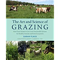 The Art and Science of Grazing: How Grass Farmers Can Create Sustainable Systems for Healthy Animals and Farm Ecosystems