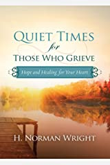 Quiet Times for Those Who Grieve: Hope and Healing for Your Heart Kindle Edition