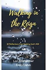 Walking in the Reign: 30 Reflections from Seeking God's Will Kindle Edition