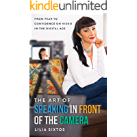 The Art of Speaking in front of the Camera: From Fear to Confidence on Video in the Digital Age book cover