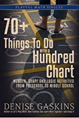 70+ Things To Do with a Hundred Chart: Number, Shape, and Logic Activities from Preschool to Middle School (Playful Math Singles Book 3) Kindle Edition