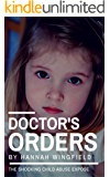 Child Abuse True Stories: DOCTOR'S ORDERS (The child abuse scandal they tried to cover up!) (English Edition)