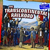 The Transcontinental Railroad (Pioneer Spirit: the Westward Expansion)