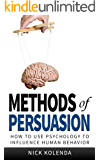 Methods of Persuasion: How to Use Psychology to Influence Human Behavior (English Edition)