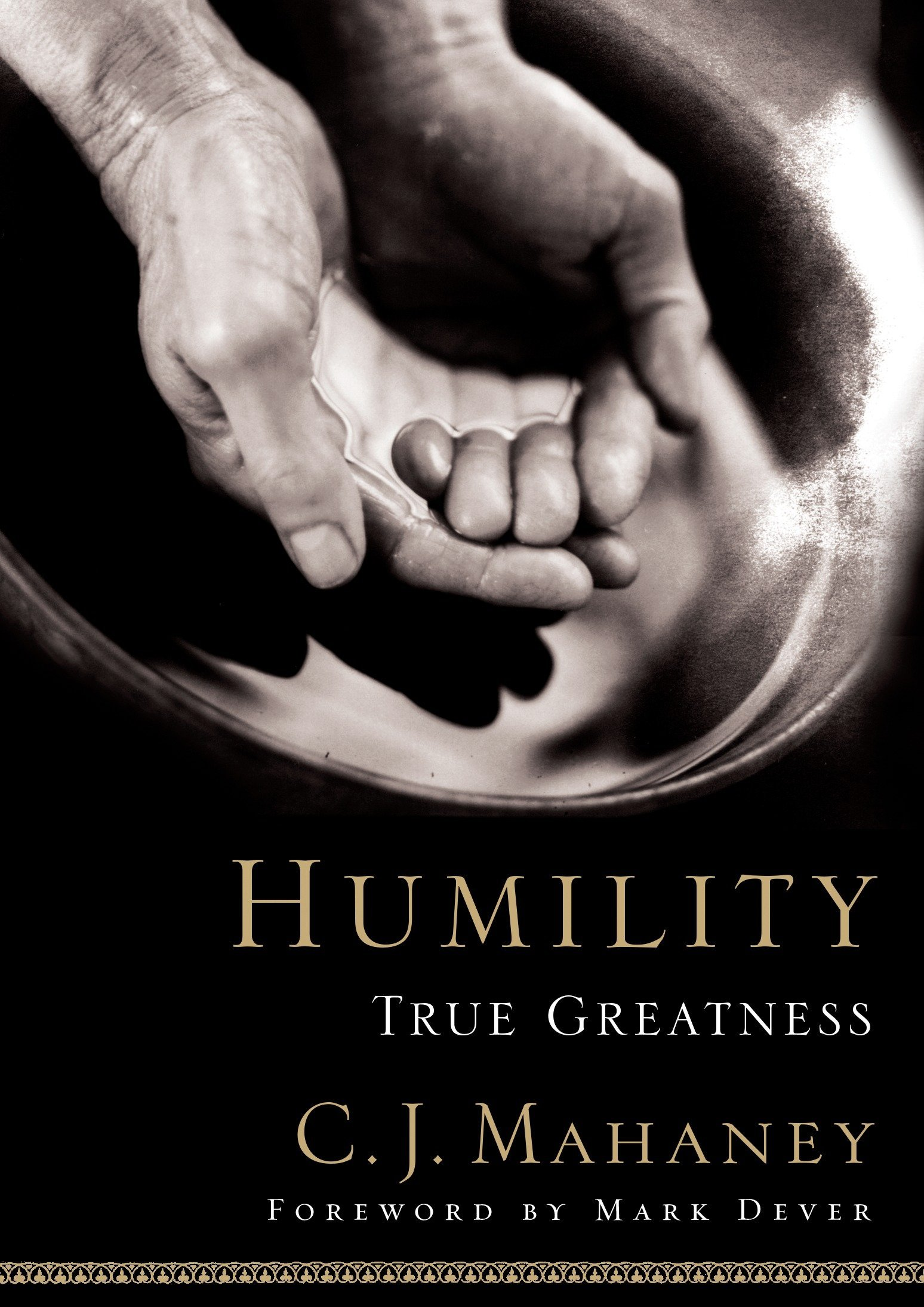 Humility True Greatness C J Mahaney Mark Dever 9781590523261 Amazon Com Books