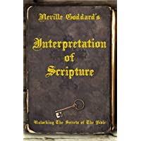 Neville Goddard's Interpretation of Scripture: Unlocking the Secrets of the Bible
