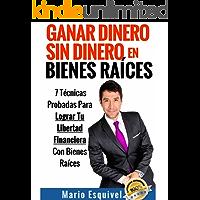 GANAR DINERO SIN DINERO EN BIENES RAÍCES (Spanish Edition)
