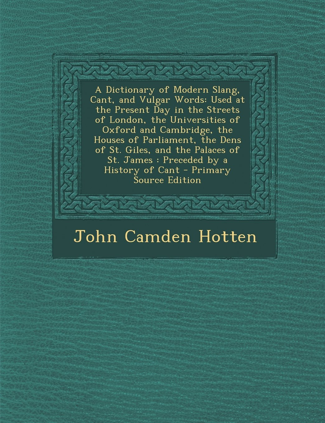 Download A Dictionary of Modern Slang, Cant, and Vulgar Words: Used at the Present Day in the Streets of London, the Universities of Oxford and Cambridge, the ... of St. James : Preceded by a History of Cant ebook