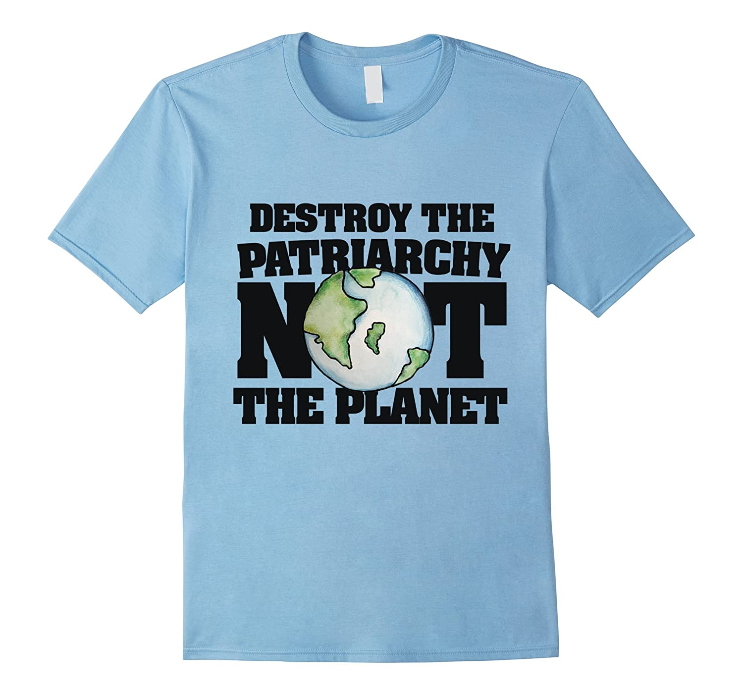 Destroy the Patriarchy not the earth t-shirt feminist earth-TH