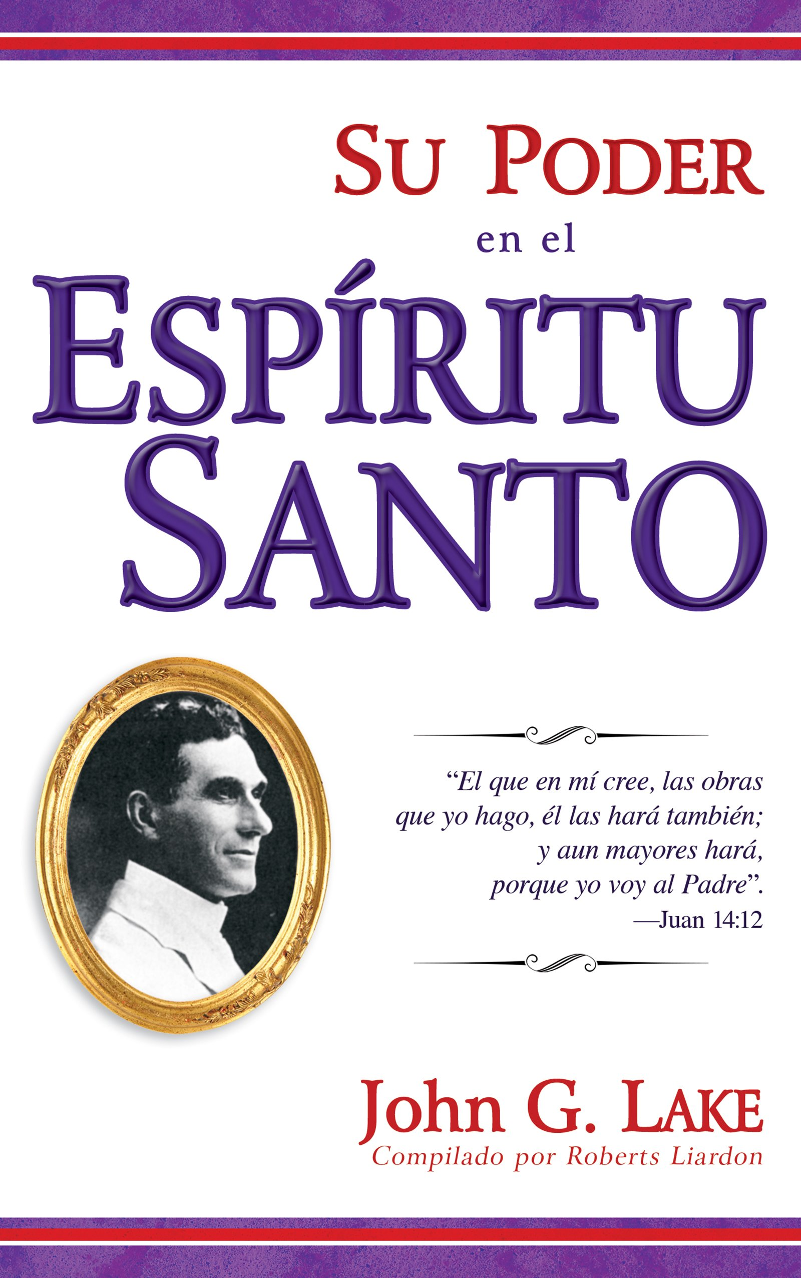 Su poder en el Espiritu Santo (Spanish Edition): John G. Lake, Roberts  Liardon: 9781603742757: Amazon.com: Books