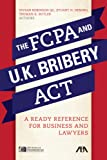 The FCPA and the U.K. Bribery Act: A Ready Reference for Business and Lawyers